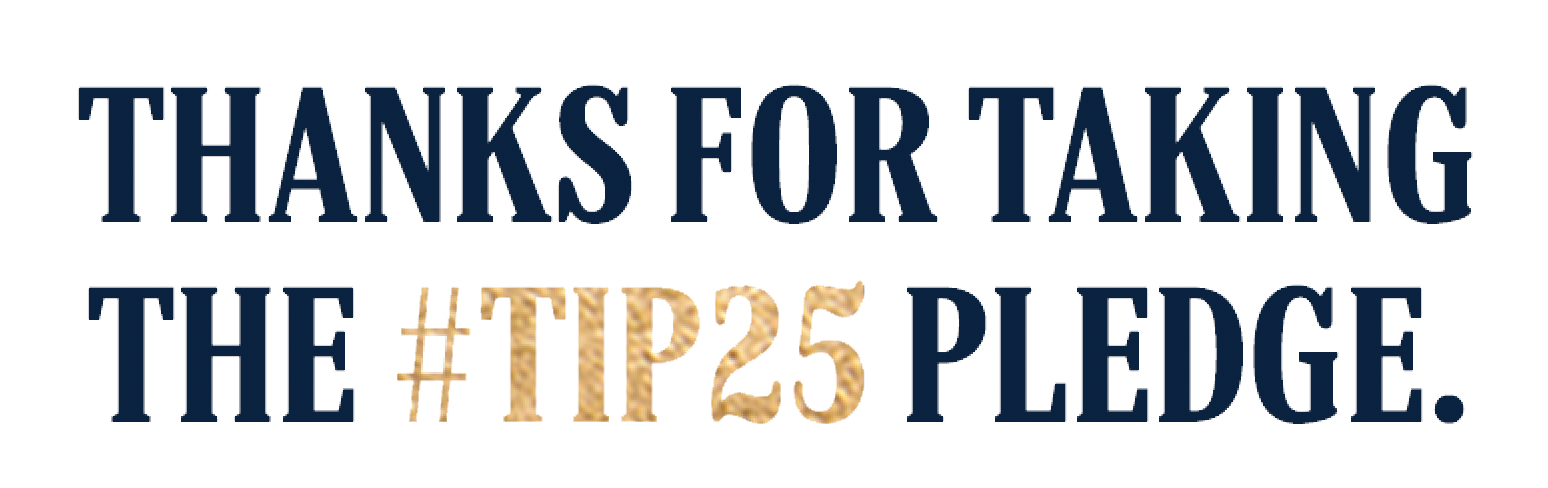 Thanks for taking the #TIP25 pledge.